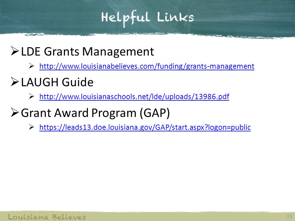 Helpful Links 15 Louisiana Believes  LDE Grants Management  http://www.louisianabelieves.com/funding/grants-management http://www.louisianabelieves.