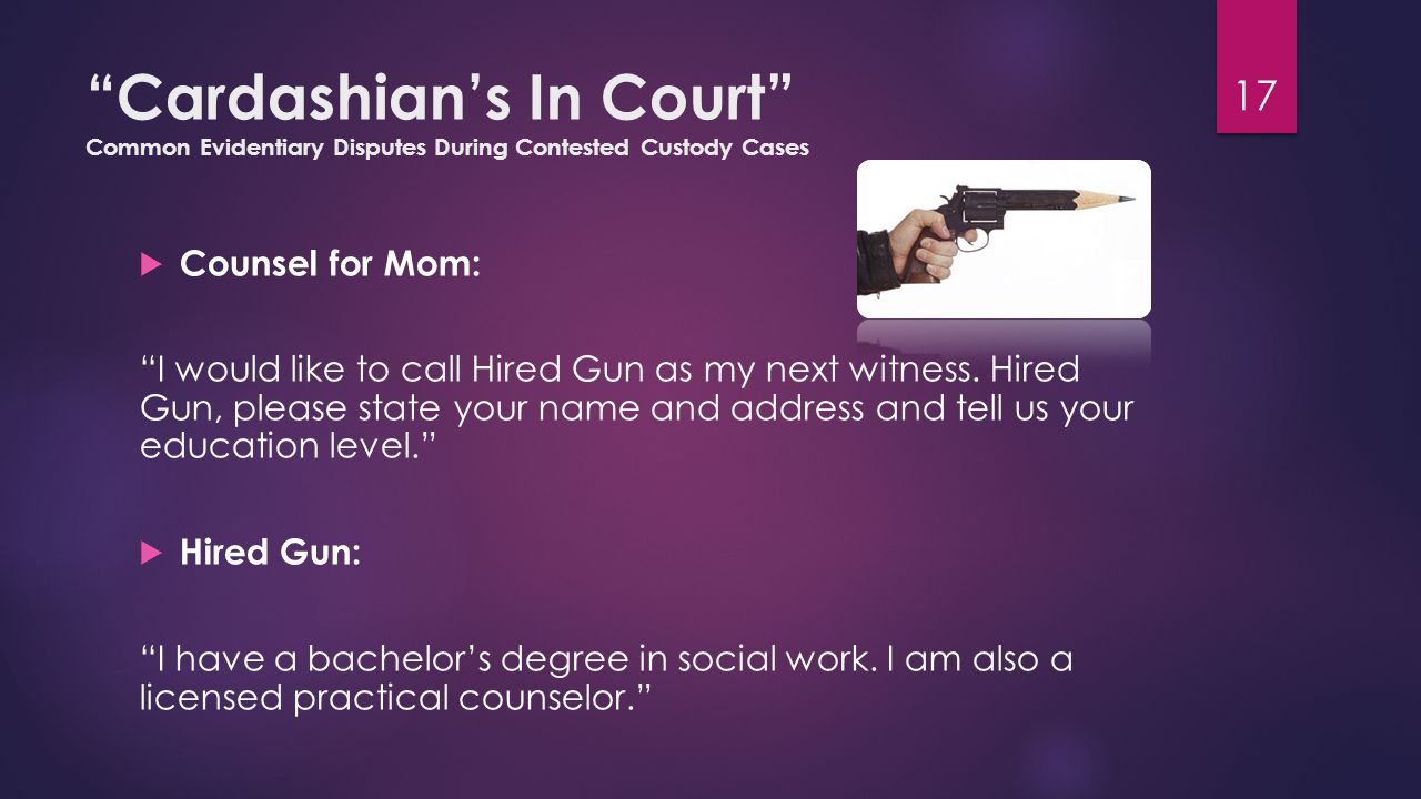 """Cardashian's In Court"" Common Evidentiary Disputes During Contested Custody Cases  Counsel for Mom: ""I would like to call Hired Gun as my next witne"