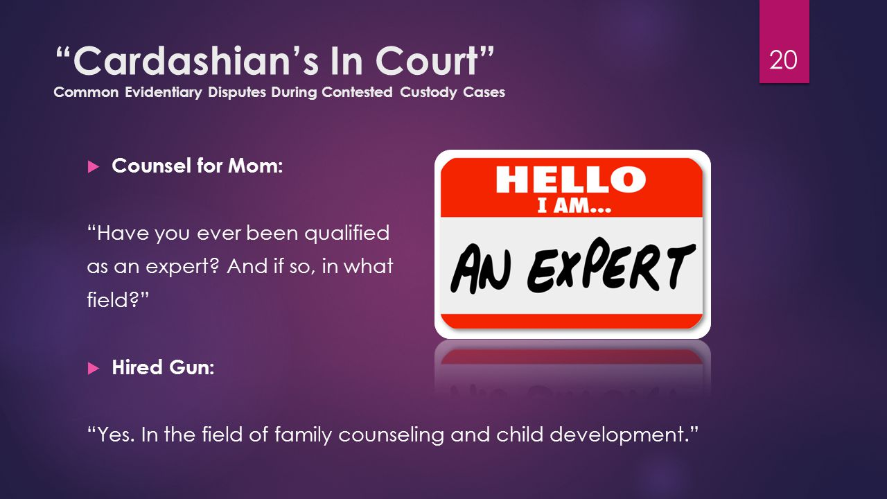 """Cardashian's In Court"" Common Evidentiary Disputes During Contested Custody Cases  Counsel for Mom: ""Have you ever been qualified as an expert? And"