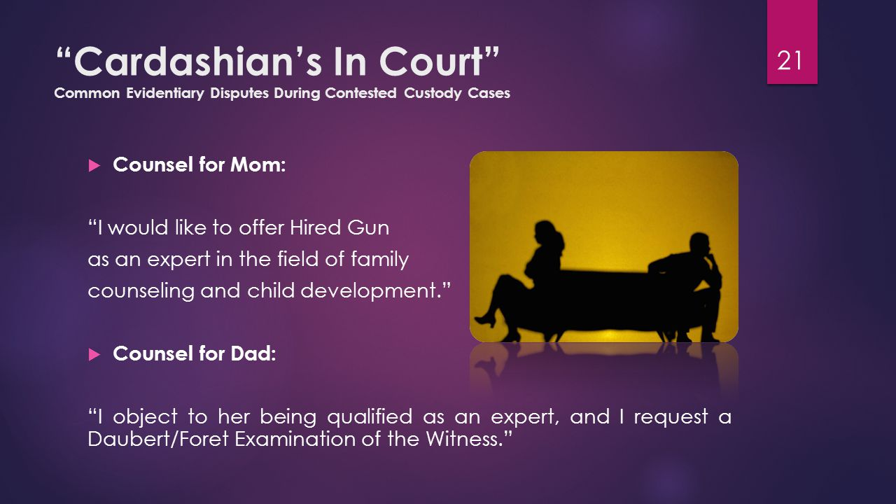 """Cardashian's In Court"" Common Evidentiary Disputes During Contested Custody Cases  Counsel for Mom: ""I would like to offer Hired Gun as an expert in"