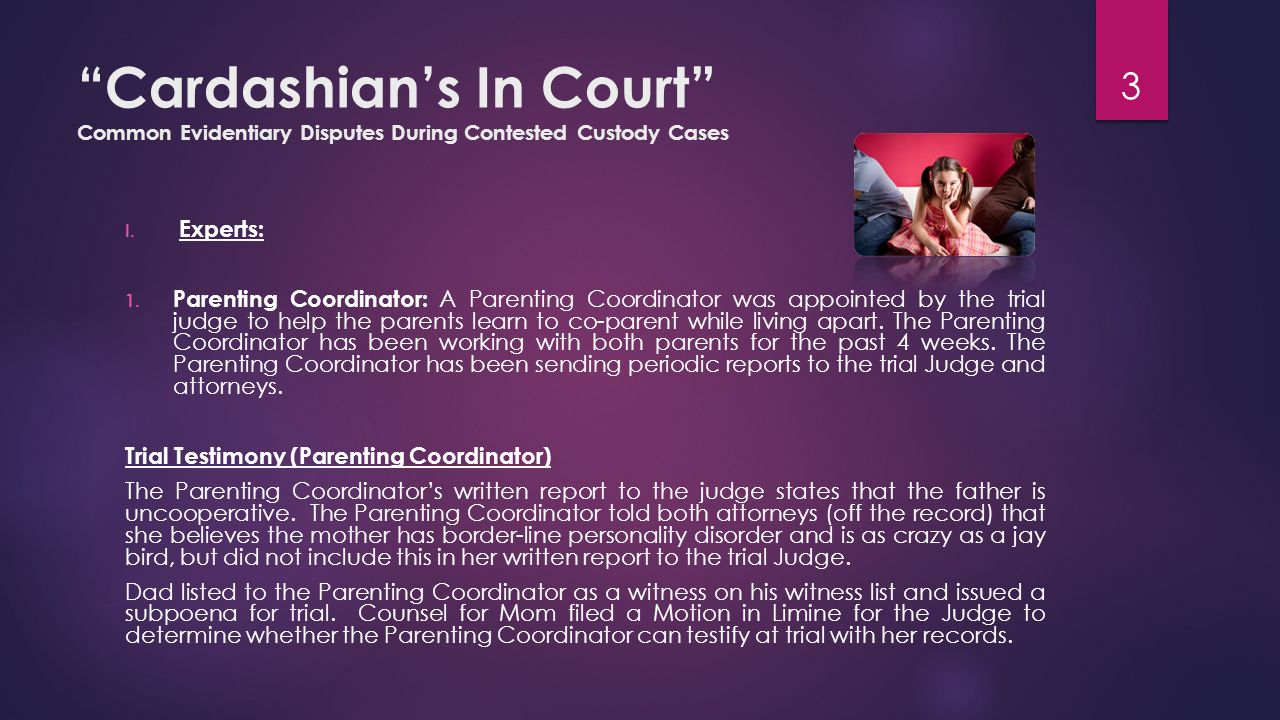 Cardashian's In Court Common Evidentiary Disputes During Contested Custody Cases  Counsel for Mom: The report is hearsay; therefore Dr.