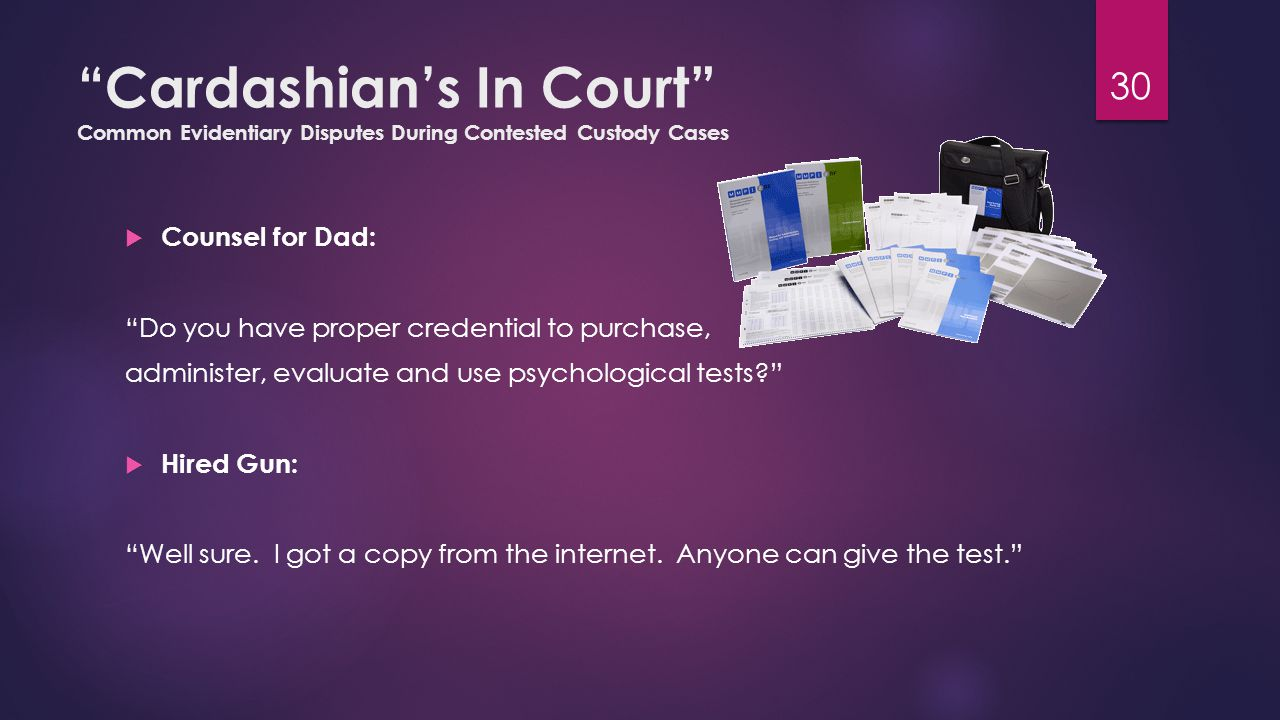 """Cardashian's In Court"" Common Evidentiary Disputes During Contested Custody Cases  Counsel for Dad: ""Do you have proper credential to purchase, admi"