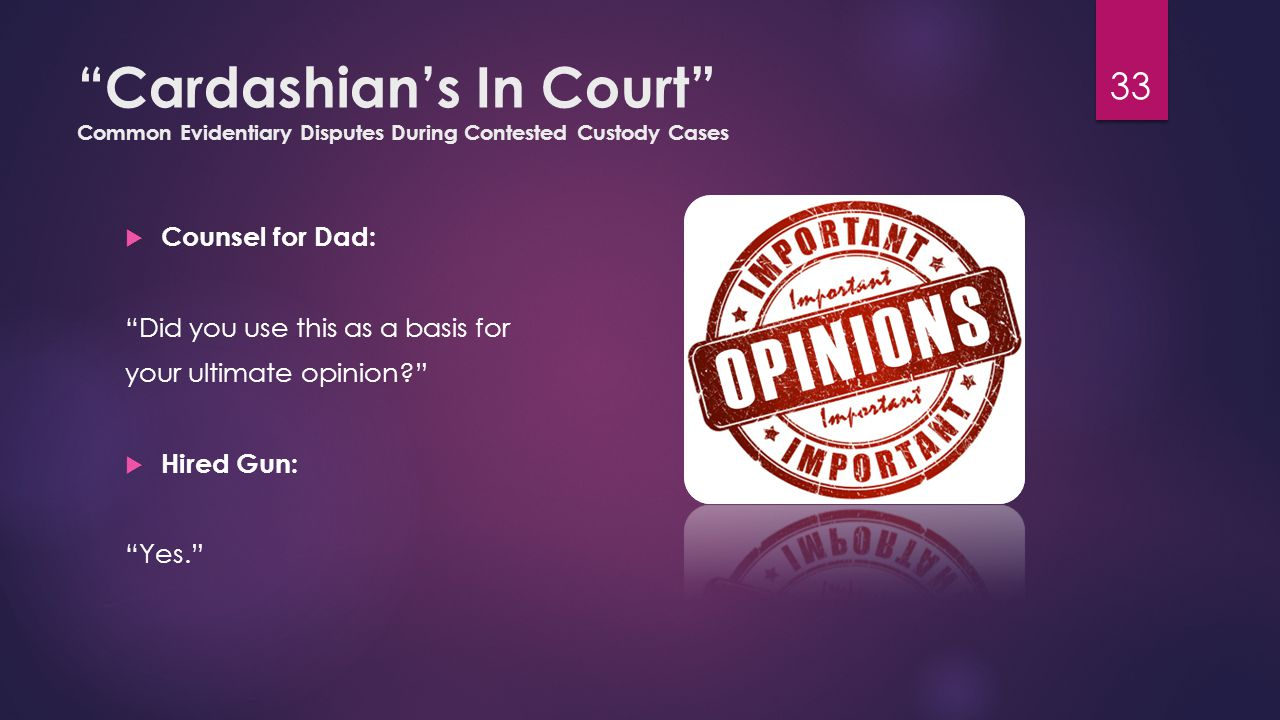 """Cardashian's In Court"" Common Evidentiary Disputes During Contested Custody Cases  Counsel for Dad: ""Did you use this as a basis for your ultimate o"