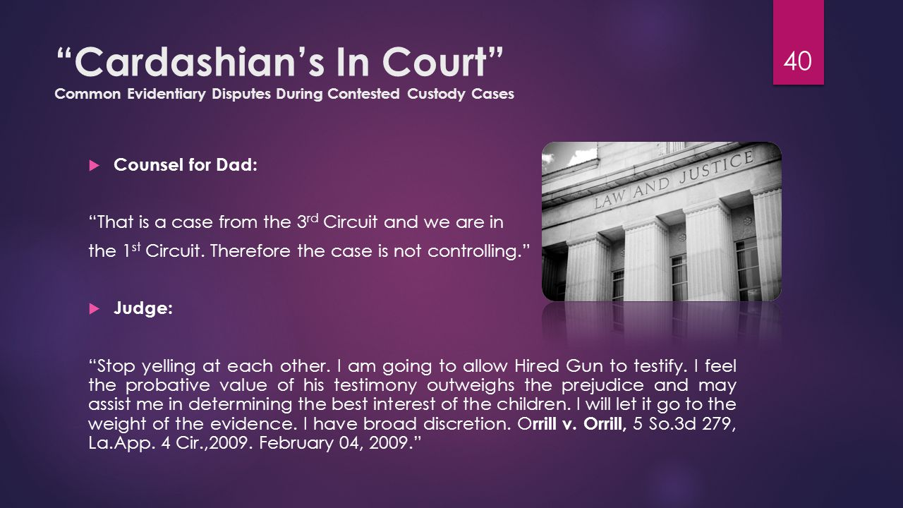 Cardashian's In Court Common Evidentiary Disputes During Contested Custody Cases  Counsel for Dad: That is a case from the 3 rd Circuit and we are in the 1 st Circuit.