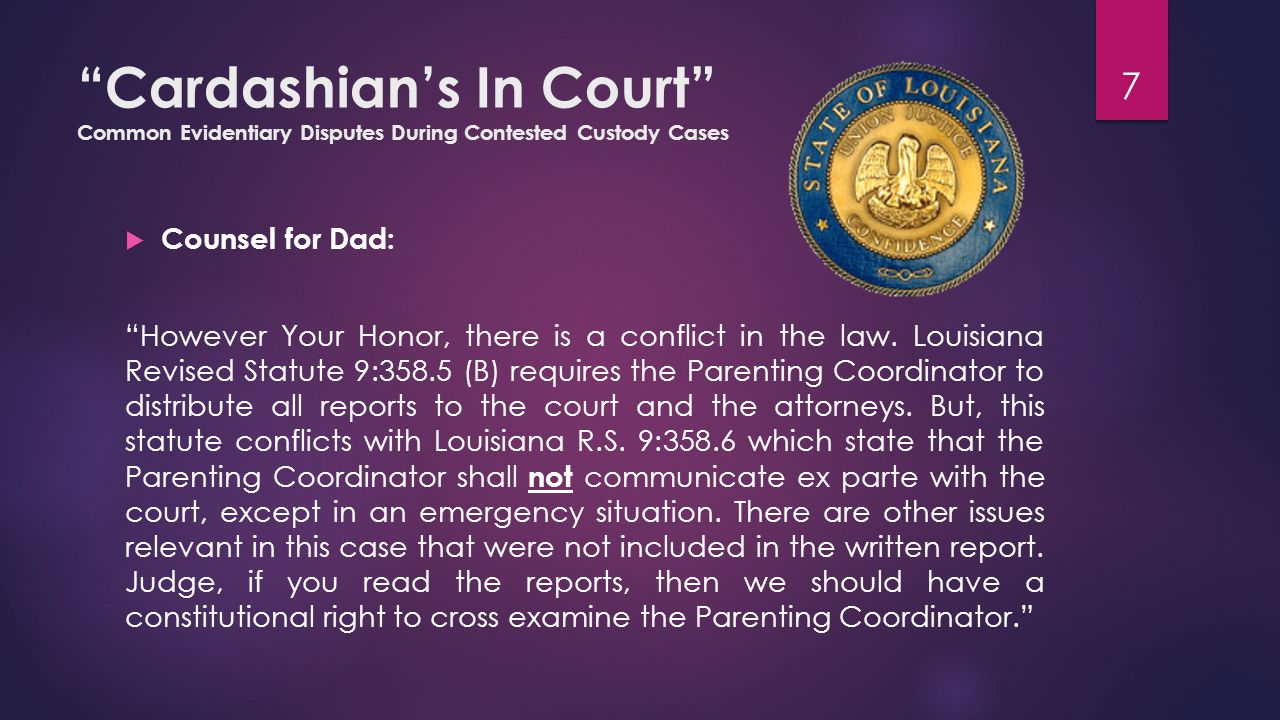Cardashian's In Court Common Evidentiary Disputes During Contested Custody Cases  Counsel for Dad: However Your Honor, there is a conflict in the law.