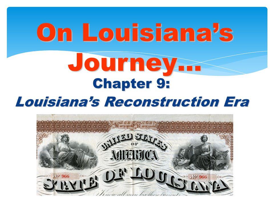 Chapter 9: Louisiana's Reconstruction Era On Louisiana's Journey… © 2005 Clairmont Press