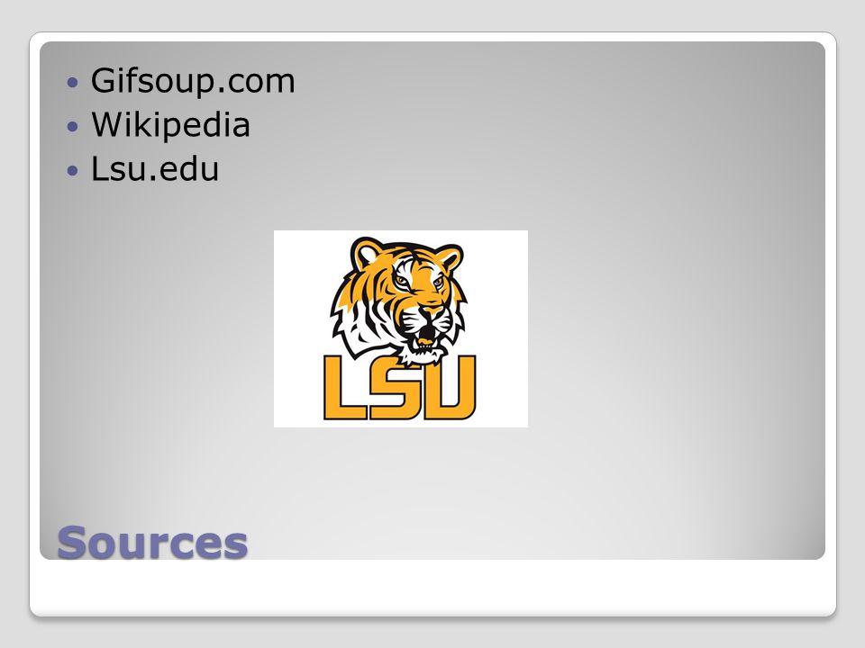 Sources Gifsoup.com Wikipedia Lsu.edu