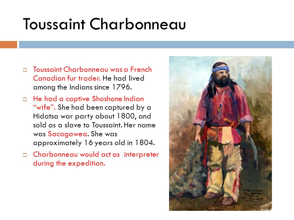 Toussaint Charbonneau  Toussaint Charbonneau was a French Canadian fur trader.