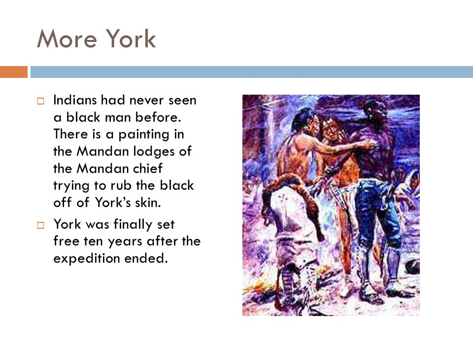 More York  Indians had never seen a black man before.