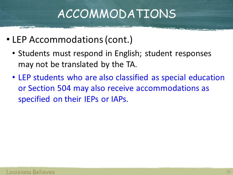 ACCOMMODATIONS 28 Louisiana Believes LEP Accommodations (cont.) Students must respond in English; student responses may not be translated by the TA.