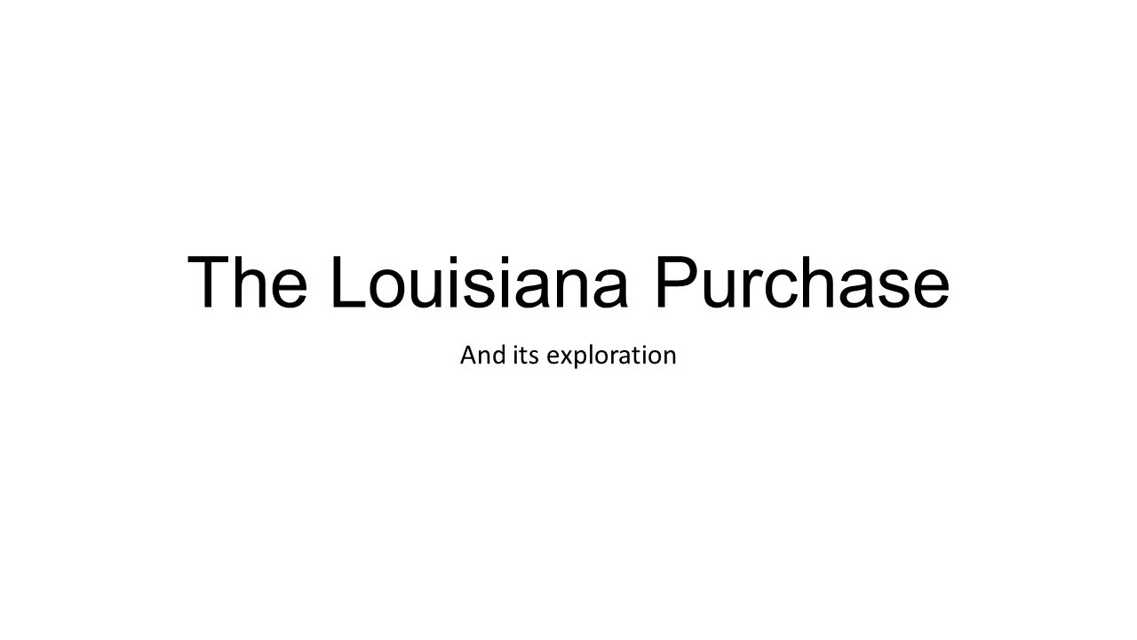 The Louisiana Purchase And its exploration