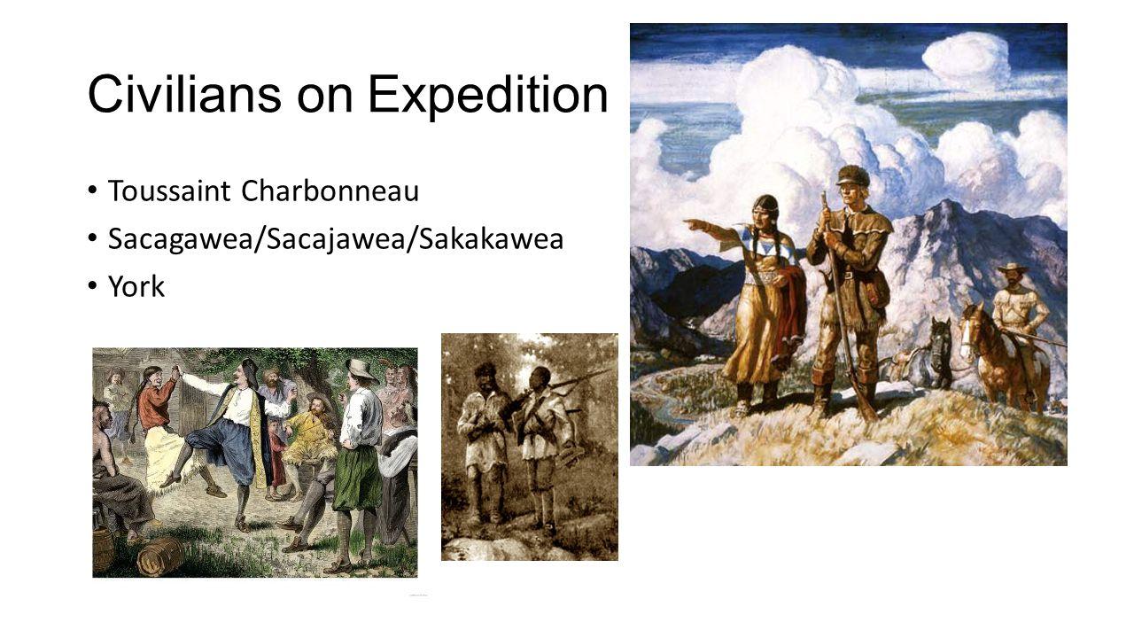 Civilians on Expedition Toussaint Charbonneau Sacagawea/Sacajawea/Sakakawea York