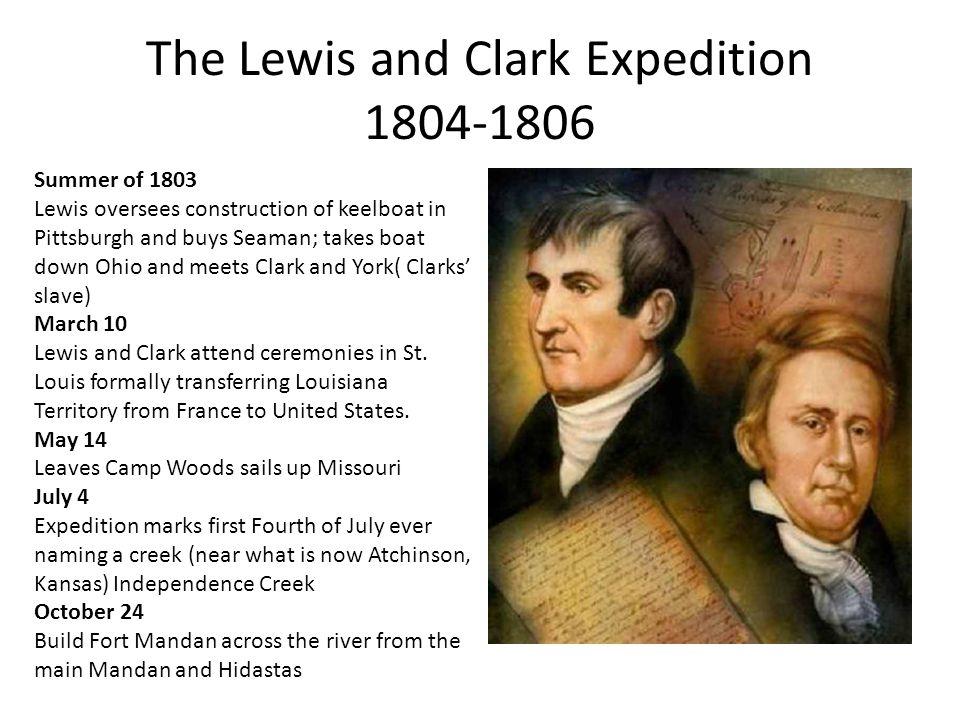 The Lewis and Clark Expedition 1804-1806 Summer of 1803 Lewis oversees construction of keelboat in Pittsburgh and buys Seaman; takes boat down Ohio an
