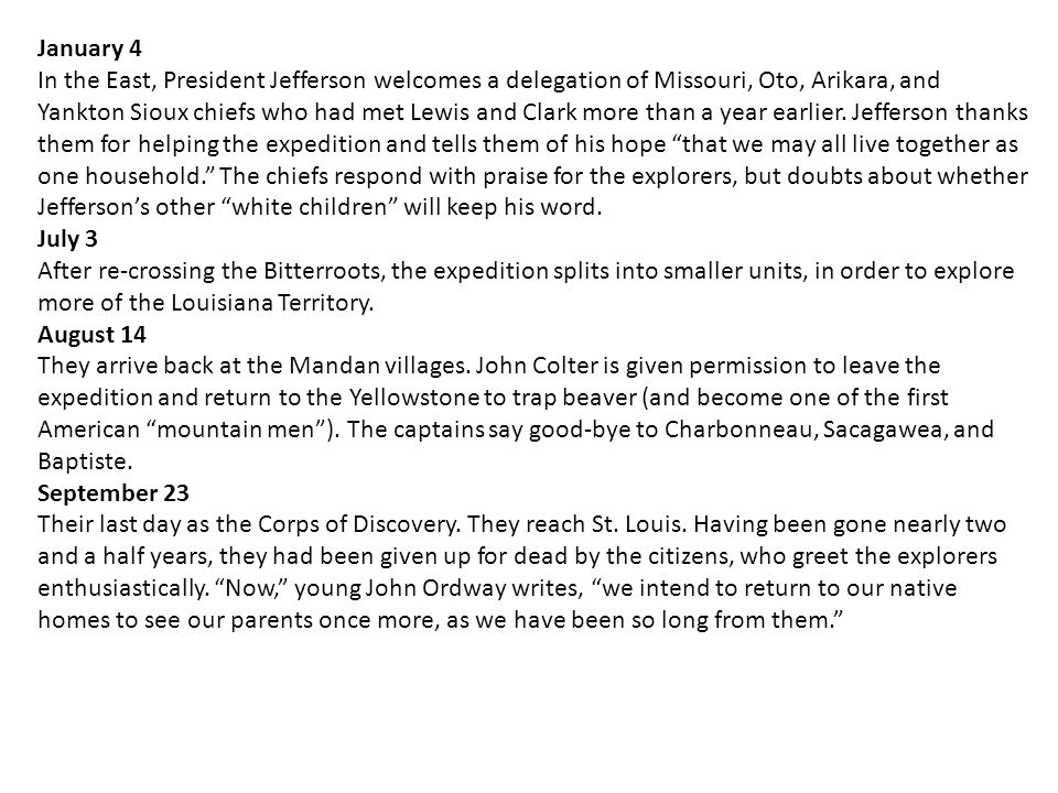 January 4 In the East, President Jefferson welcomes a delegation of Missouri, Oto, Arikara, and Yankton Sioux chiefs who had met Lewis and Clark more