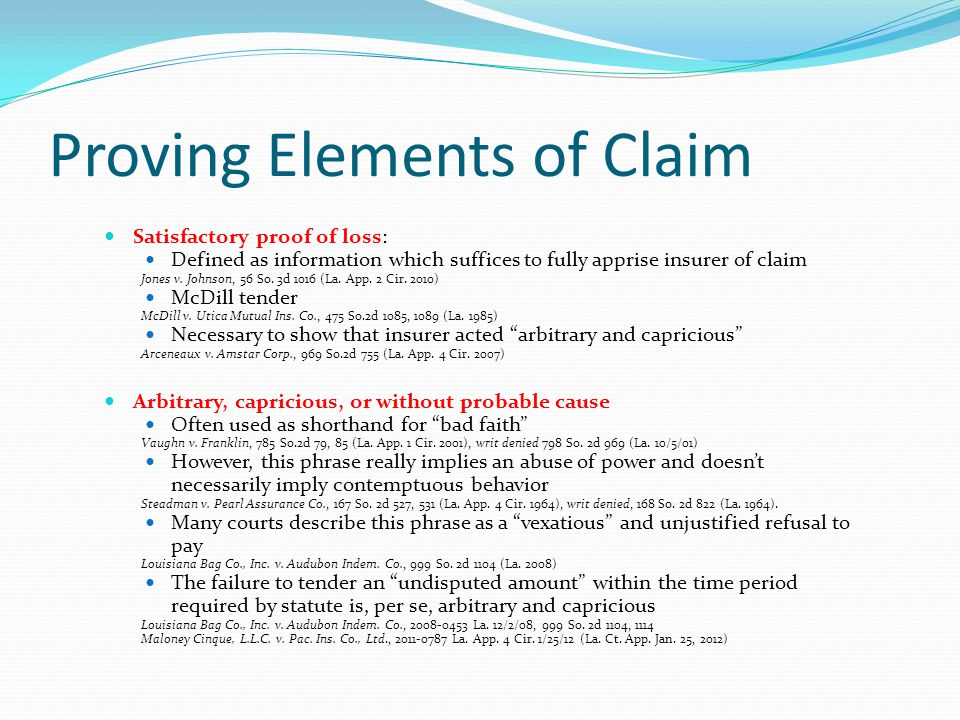 Proving Elements of Claim Satisfactory proof of loss: Defined as information which suffices to fully apprise insurer of claim Jones v. Johnson, 56 So.