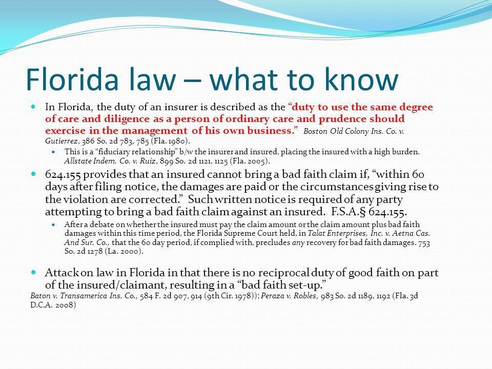 "Florida law – what to know In Florida, the duty of an insurer is described as the ""duty to use the same degree of care and diligence as a person of or"