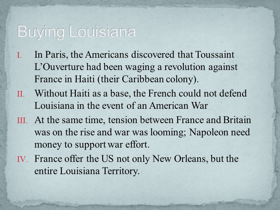I. In Paris, the Americans discovered that Toussaint L'Ouverture had been waging a revolution against France in Haiti (their Caribbean colony). II. Wi
