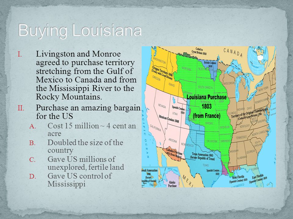 I. Livingston and Monroe agreed to purchase territory stretching from the Gulf of Mexico to Canada and from the Mississippi River to the Rocky Mountai