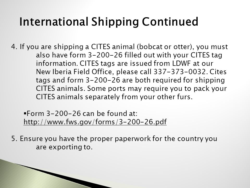 4. If you are shipping a CITES animal (bobcat or otter), you must also have form 3-200-26 filled out with your CITES tag information. CITES tags are i