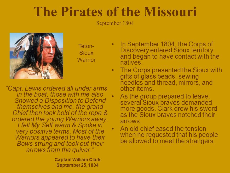"""The Pirates of the Missouri September 1804 """"Capt. Lewis ordered all under arms in the boat, those with me also Showed a Disposition to Defend themselv"""