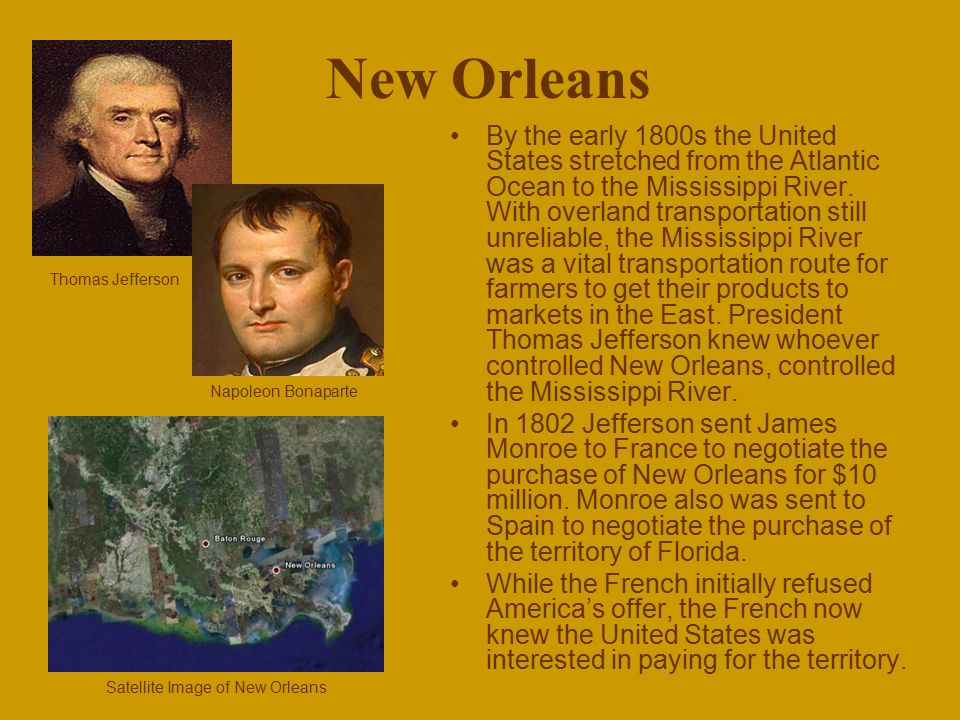 New Orleans By the early 1800s the United States stretched from the Atlantic Ocean to the Mississippi River. With overland transportation still unreli