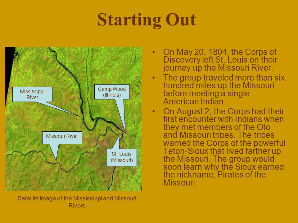 Starting Out On May 20, 1804, the Corps of Discovery left St. Louis on their journey up the Missouri River. The group traveled more than six hundred m