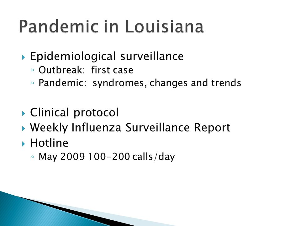  Epidemiological surveillance ◦ Outbreak: first case ◦ Pandemic: syndromes, changes and trends  Clinical protocol  Weekly Influenza Surveillance Report  Hotline ◦ May 2009 100-200 calls/day