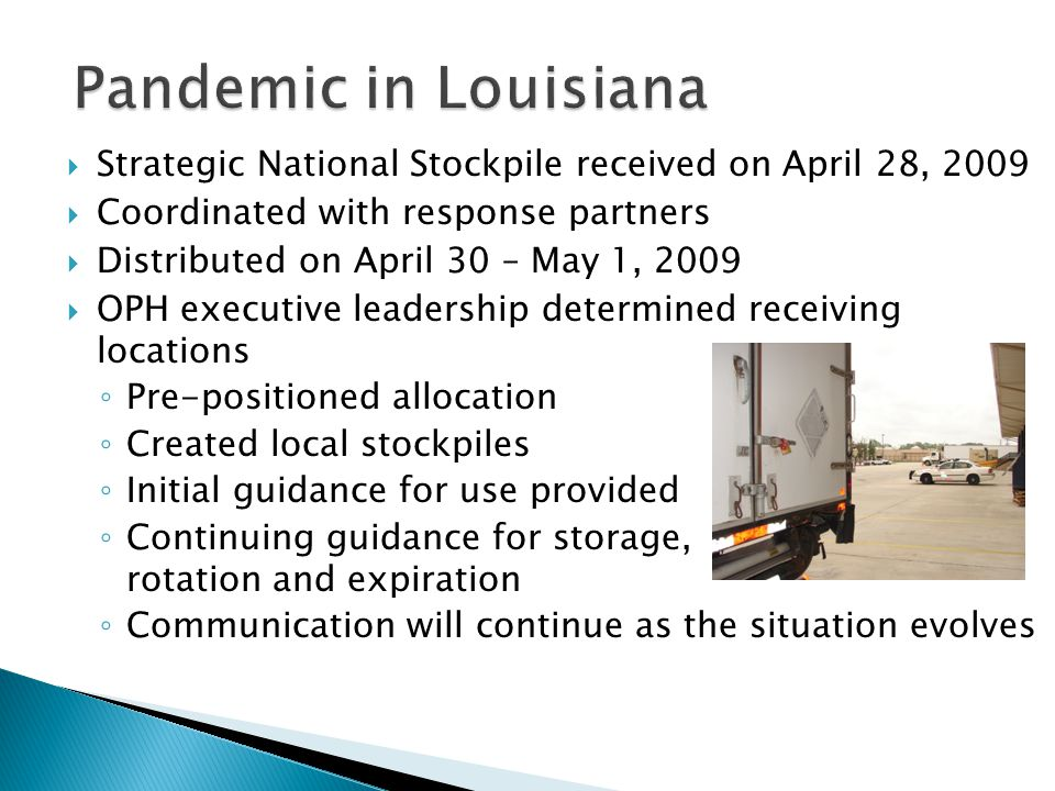  Strategic National Stockpile received on April 28, 2009  Coordinated with response partners  Distributed on April 30 – May 1, 2009  OPH executive leadership determined receiving locations ◦ Pre-positioned allocation ◦ Created local stockpiles ◦ Initial guidance for use provided ◦ Continuing guidance for storage, rotation and expiration ◦ Communication will continue as the situation evolves