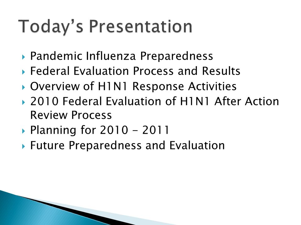  Pandemic Influenza Preparedness  Federal Evaluation Process and Results  Overview of H1N1 Response Activities  2010 Federal Evaluation of H1N1 After Action Review Process  Planning for 2010 - 2011  Future Preparedness and Evaluation