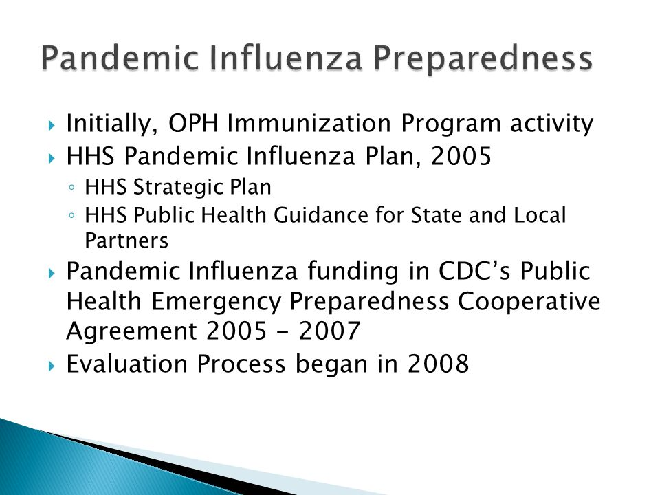  Initially, OPH Immunization Program activity  HHS Pandemic Influenza Plan, 2005 ◦ HHS Strategic Plan ◦ HHS Public Health Guidance for State and Loc
