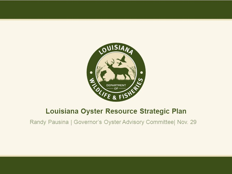 Louisiana Oyster Resource Strategic Plan Randy Pausina | Governor's Oyster Advisory Committee| Nov.