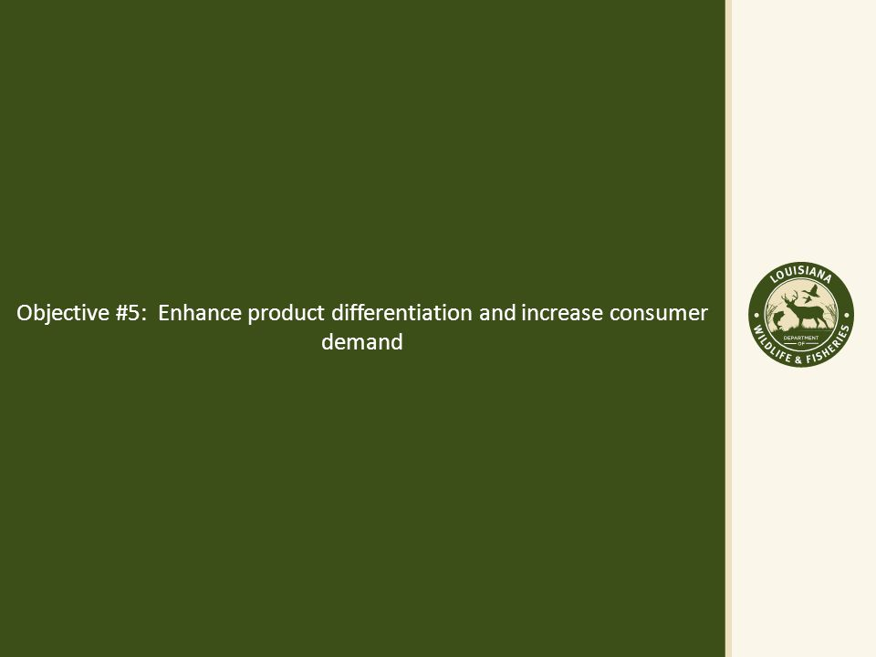 Objective #5: Enhance product differentiation and increase consumer demand