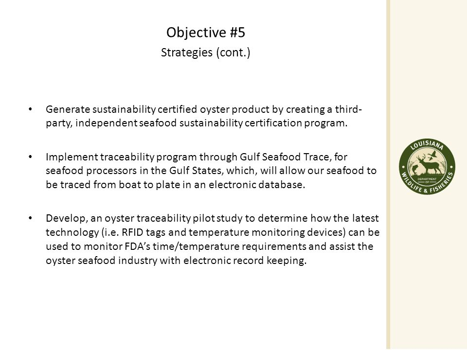 Objective #5 Strategies (cont.) Generate sustainability certified oyster product by creating a third- party, independent seafood sustainability certification program.
