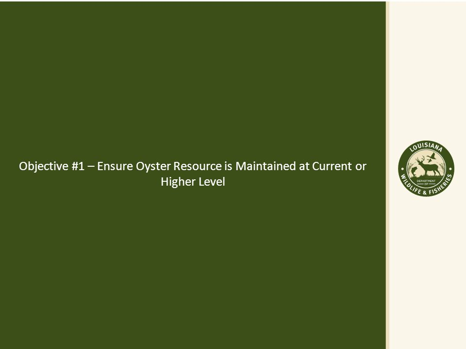 Objective #1 – Ensure Oyster Resource is Maintained at Current or Higher Level