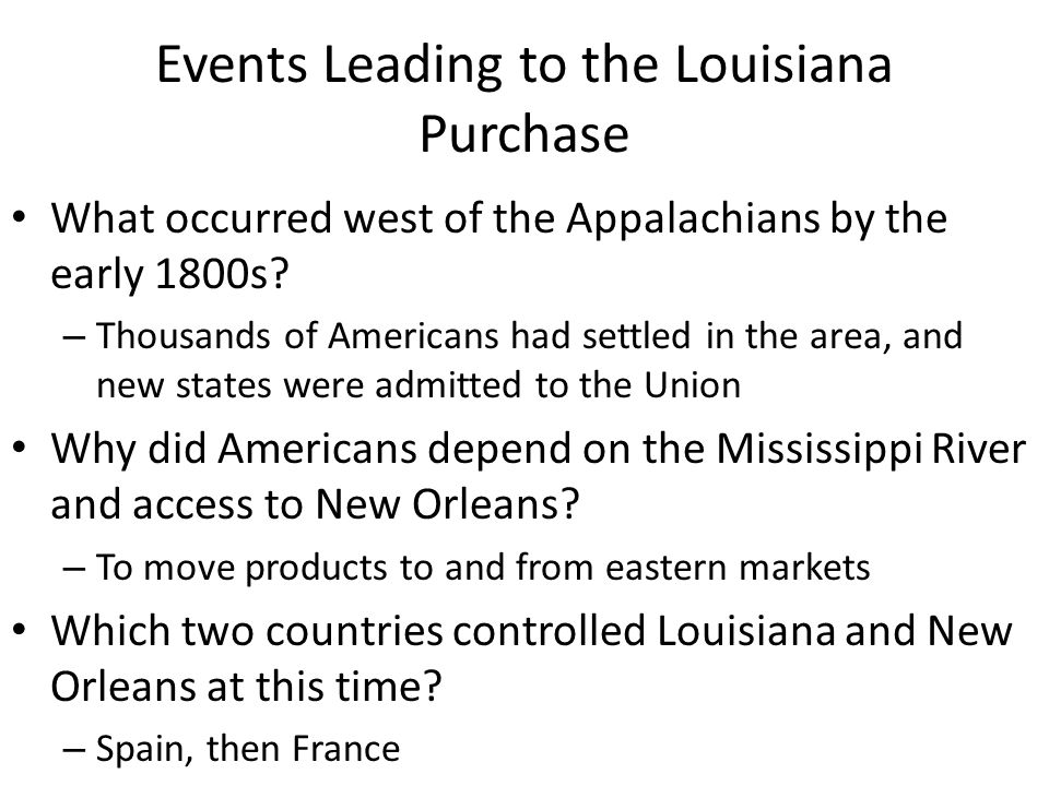 Events Leading to the Louisiana Purchase What occurred west of the Appalachians by the early 1800s.