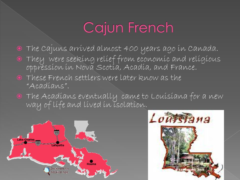  The Cajuns arrived almost 400 years ago in Canada.