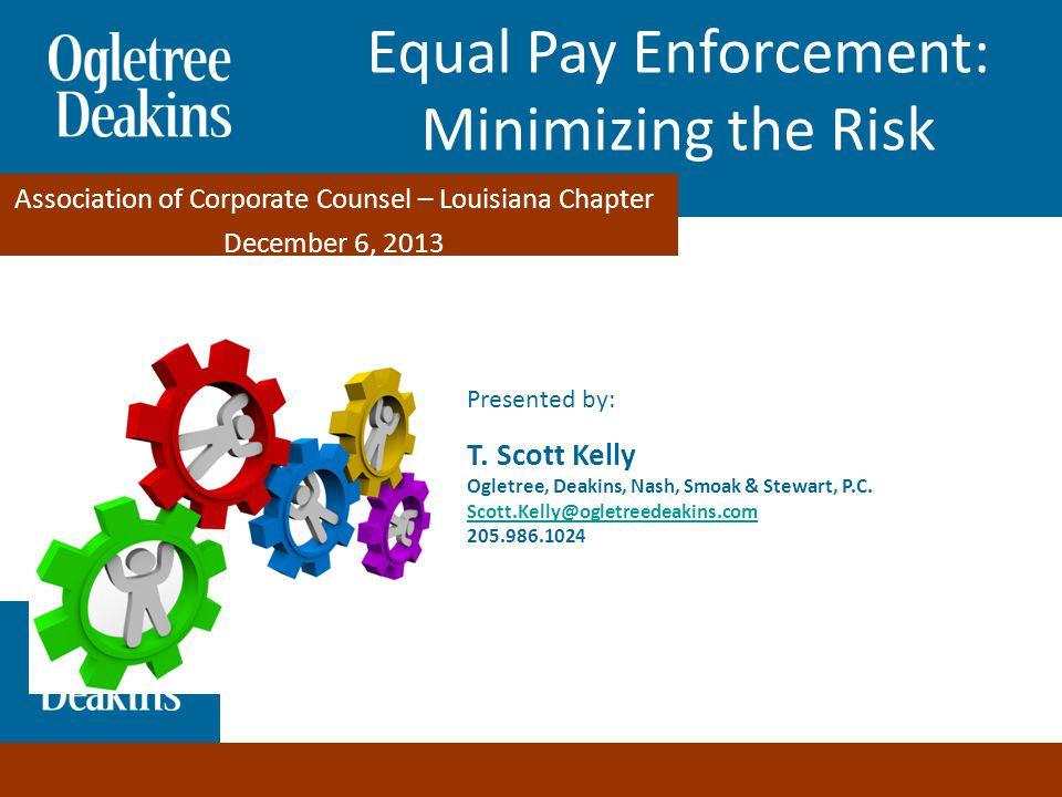 Association of Corporate Counsel – Louisiana Chapter - December 6, 2013 Equal Pay Enforcement: Minimizing the Risks Presented by: T.
