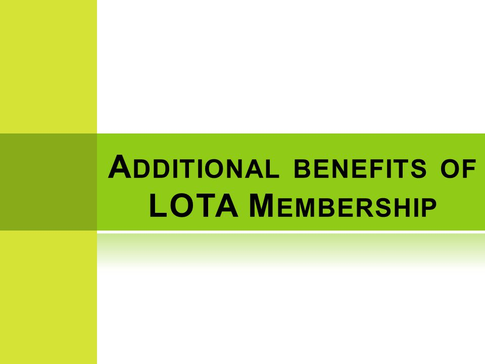 A DDITIONAL BENEFITS OF LOTA M EMBERSHIP