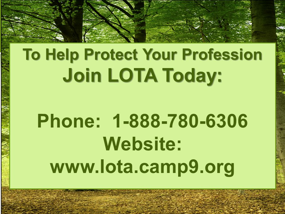 To Help Protect Your Profession Join LOTA Today: Phone: 1-888-780-6306 Website: www.lota.camp9.org