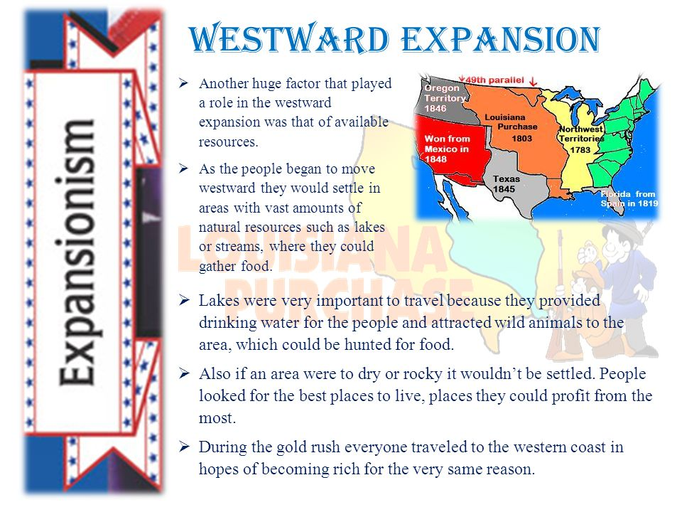Westward Expansion  Another huge factor that played a role in the westward expansion was that of available resources.