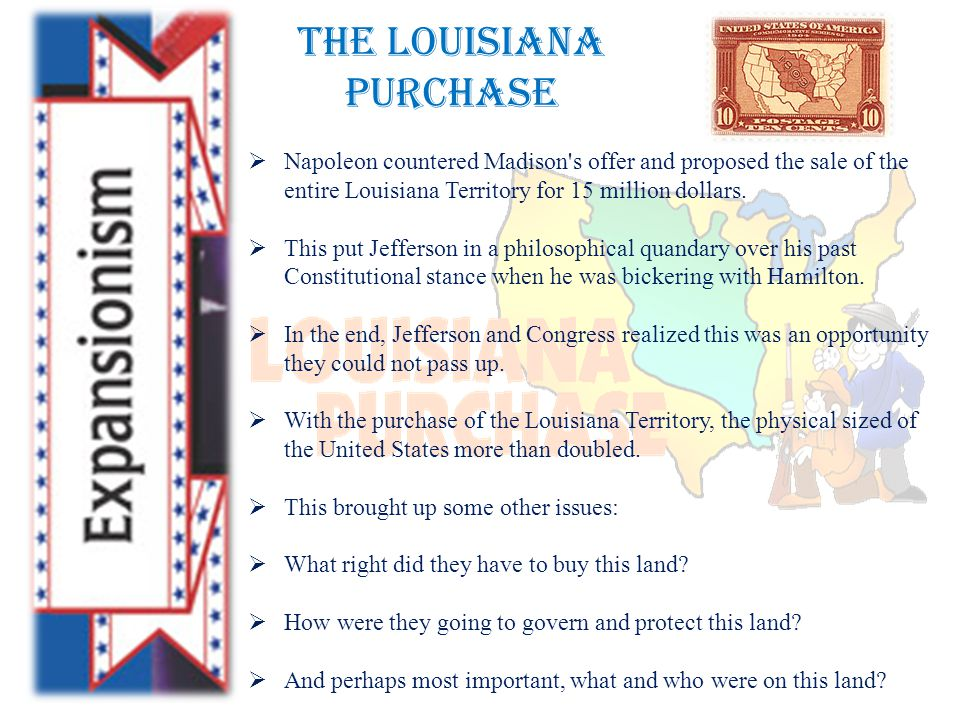 The Louisiana Purchase  Napoleon countered Madison s offer and proposed the sale of the entire Louisiana Territory for 15 million dollars.