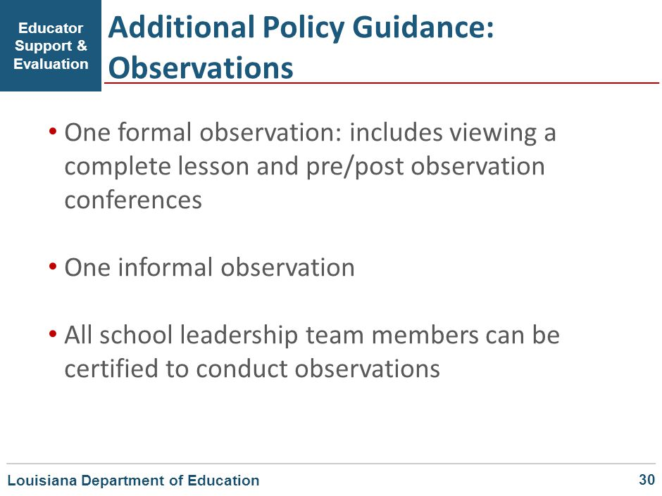 Additional Policy Guidance: Observations Educator Support & Evaluation One formal observation: includes viewing a complete lesson and pre/post observa
