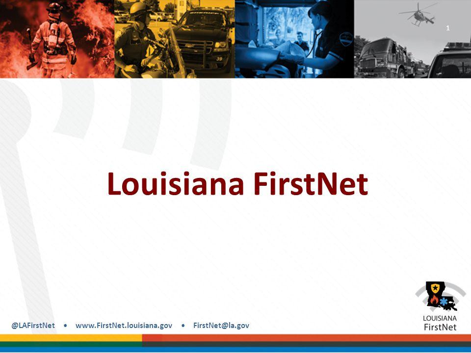 @LAFirstNet www.FirstNet.louisiana.gov FirstNet@la.gov Funding $135 million through State + Local Implementation Grant Program (SLIGP).
