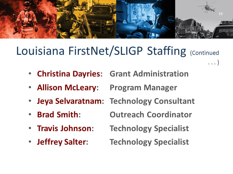 @LAFirstNet www.FirstNet.louisiana.gov FirstNet@la.gov Louisiana FirstNet/SLIGP Staffing (Continued...