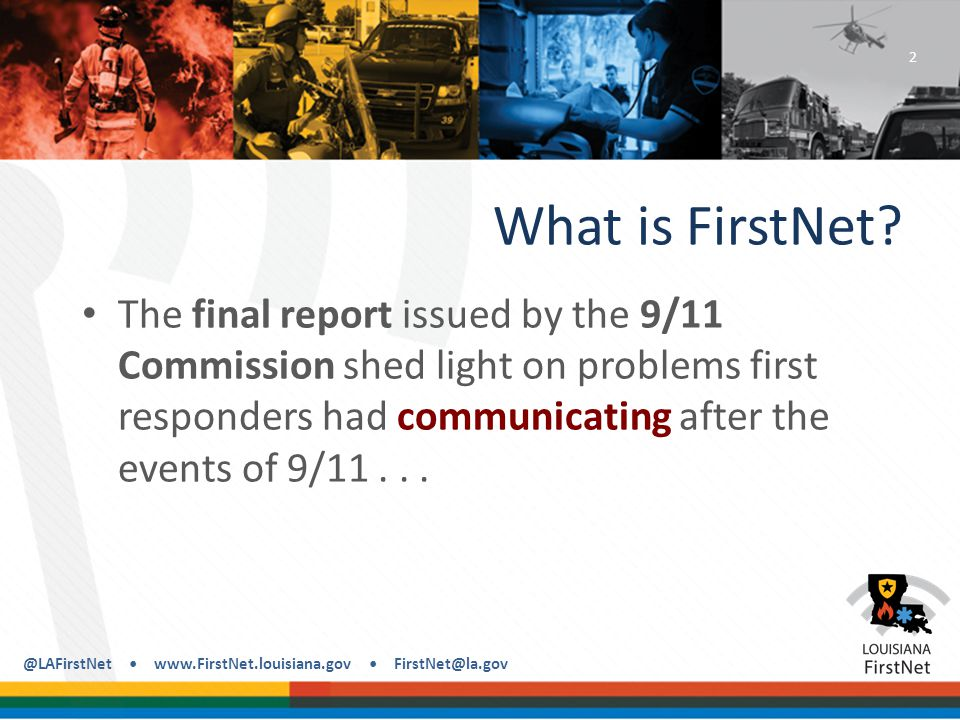 @LAFirstNet www.FirstNet.louisiana.gov FirstNet@la.gov Survey Released in next 2-3 weeks.