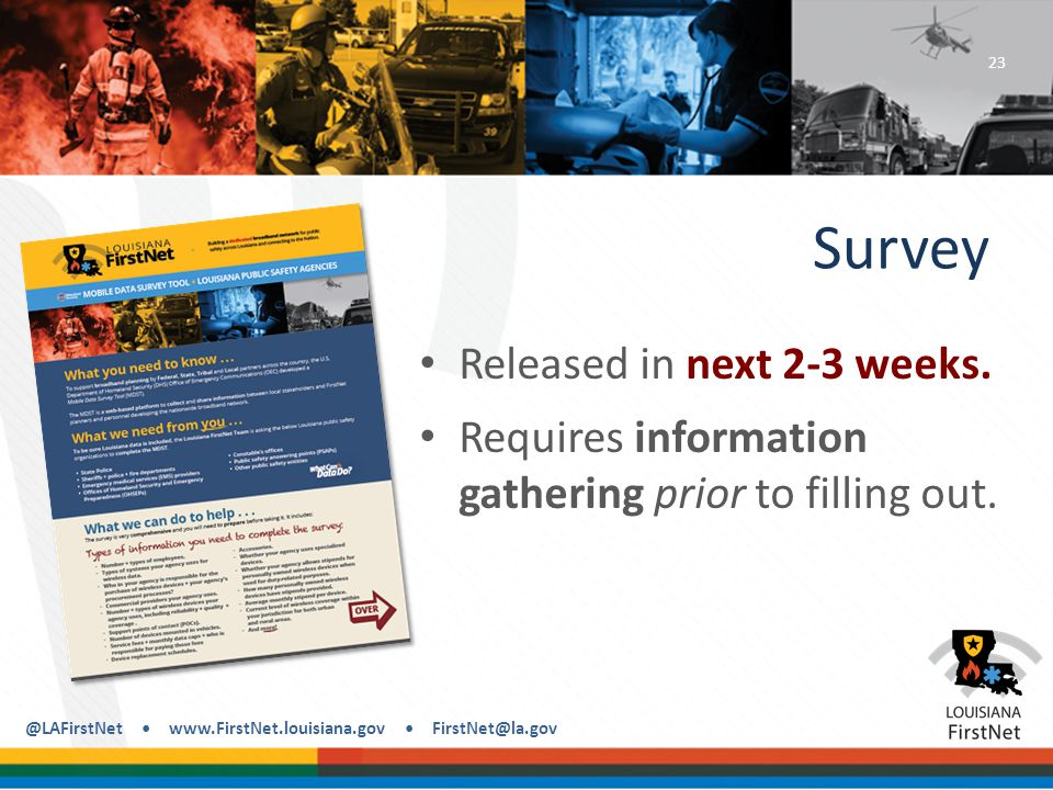 @LAFirstNet www.FirstNet.louisiana.gov FirstNet@la.gov Survey Released in next 2-3 weeks.