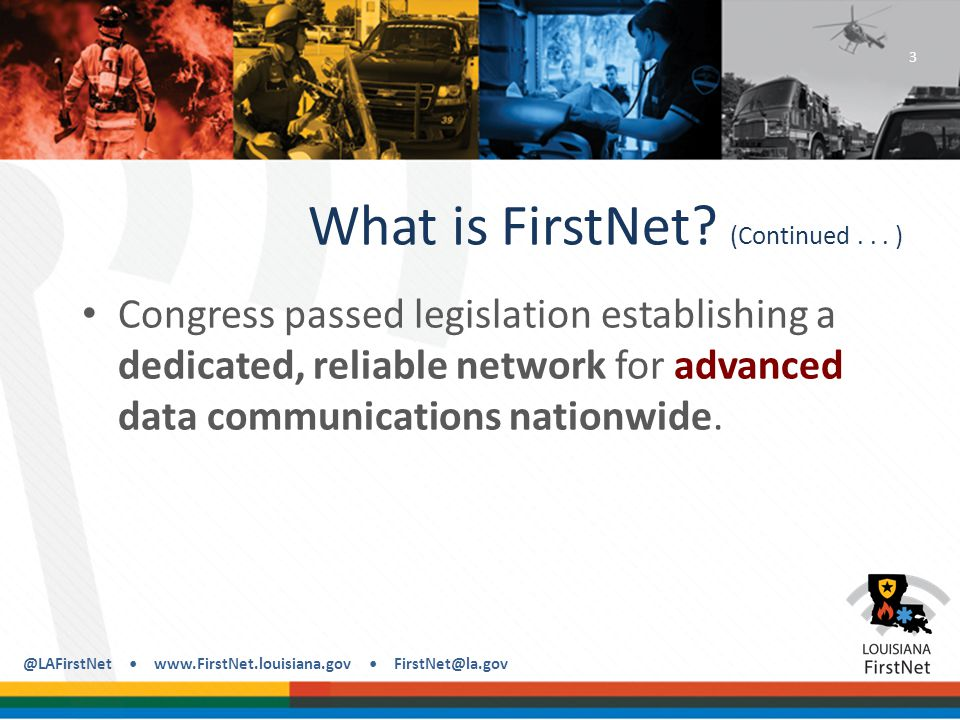 @LAFirstNet www.FirstNet.louisiana.gov FirstNet@la.gov Technical Data Collection Other information of a more technical nature will also be collected.