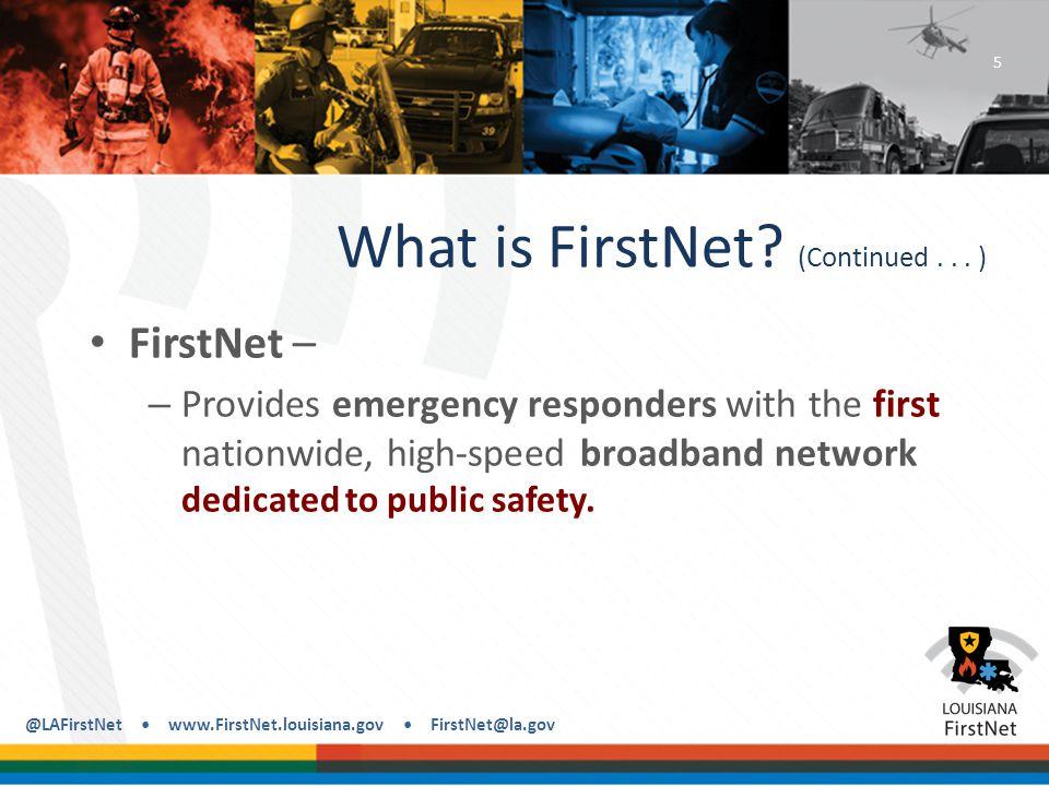 @LAFirstNet www.FirstNet.louisiana.gov FirstNet@la.gov Why FirstNet.