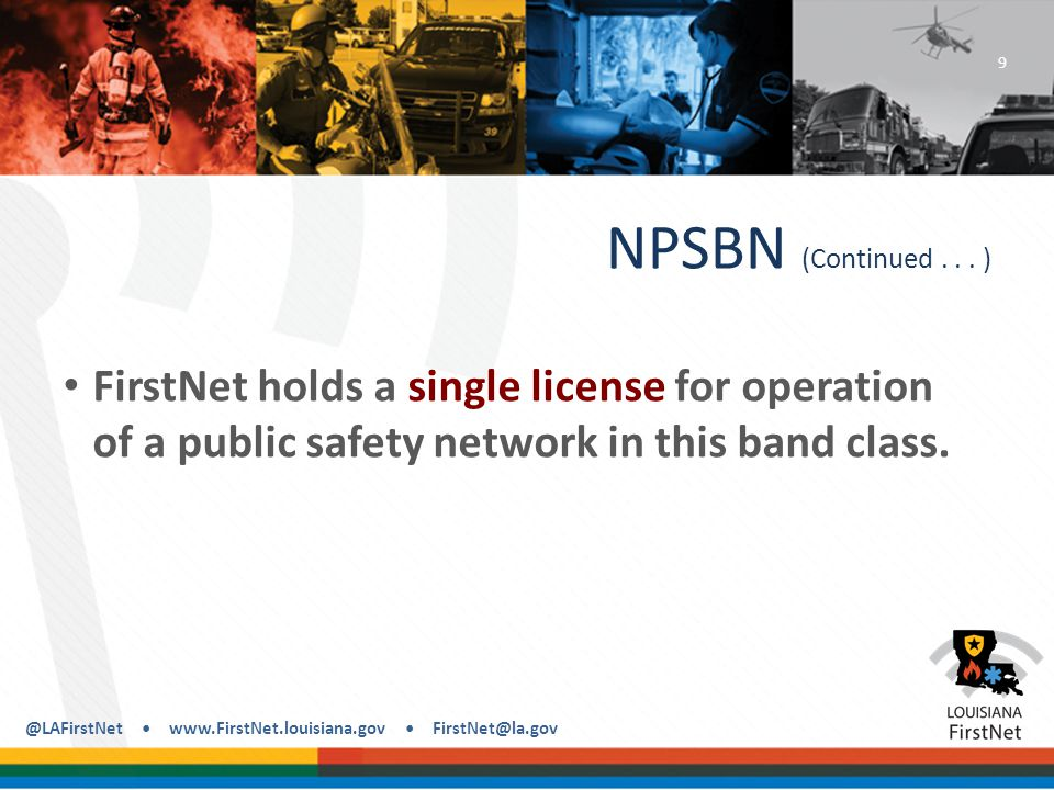 @LAFirstNet www.FirstNet.louisiana.gov FirstNet@la.gov Licensing FirstNet Spectrum (Continued...