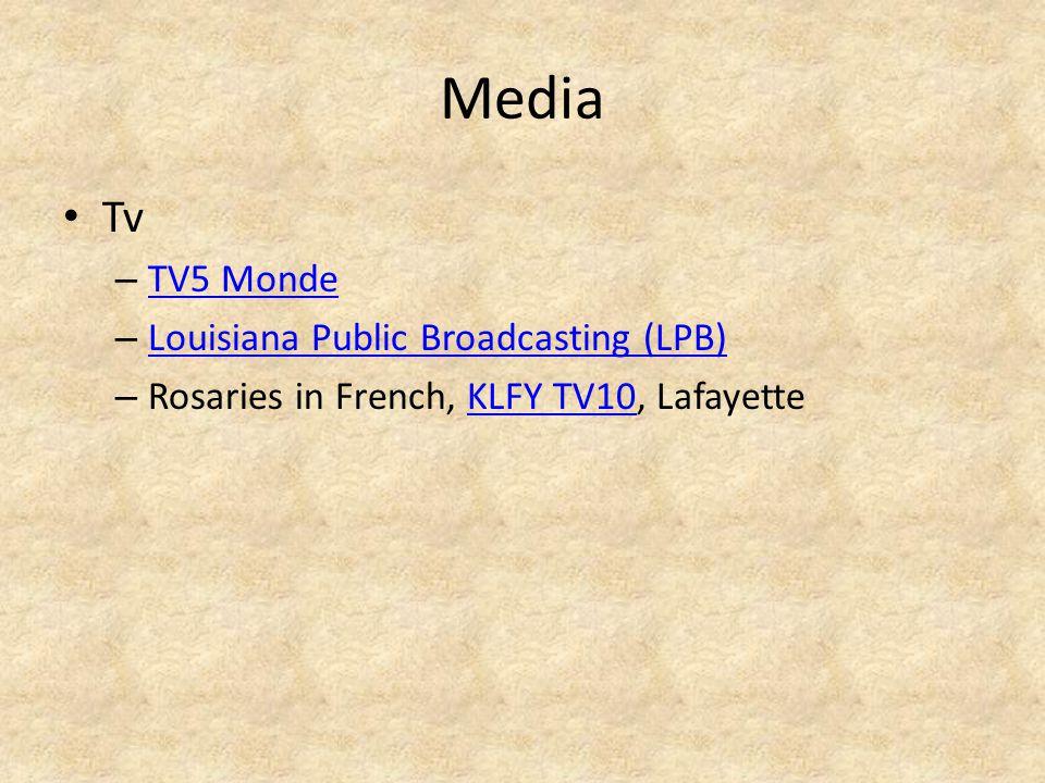 Media Tv – TV5 Monde TV5 Monde – Louisiana Public Broadcasting (LPB) Louisiana Public Broadcasting (LPB) – Rosaries in French, KLFY TV10, LafayetteKLFY TV10